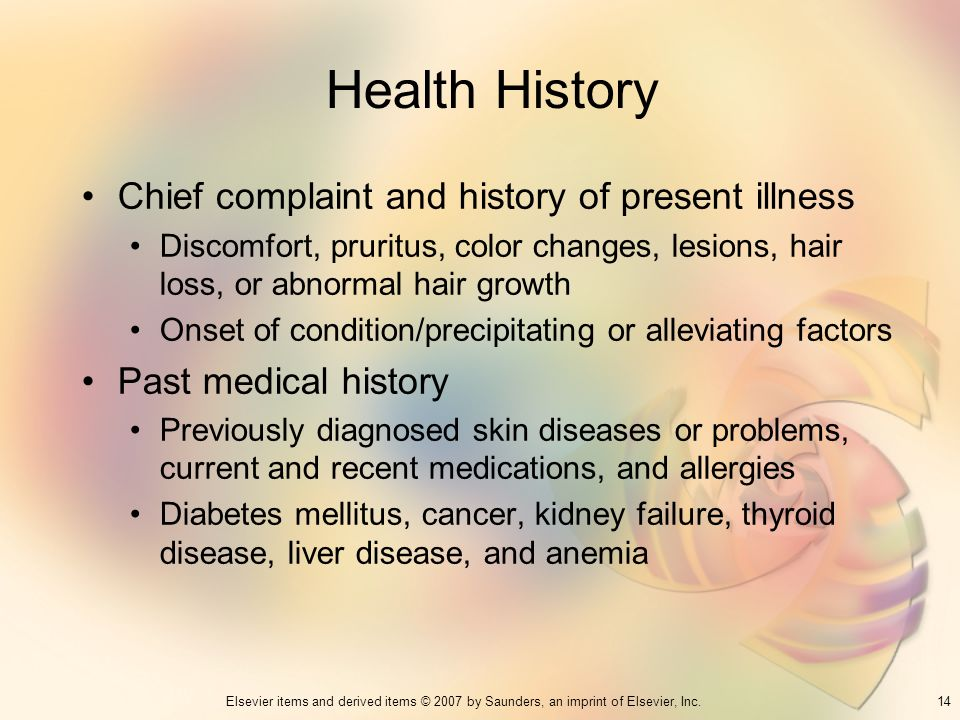 14Elsevier items and derived items © 2007 by Saunders, an imprint of Elsevier, Inc. Health History Chief complaint and history of present illness Disc