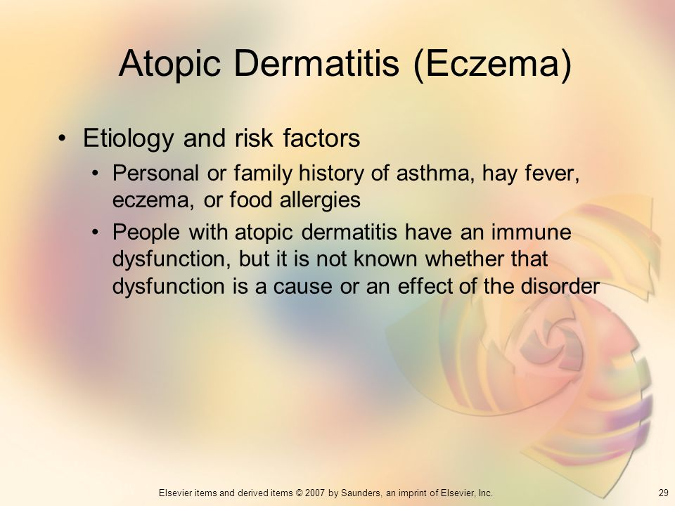 29Elsevier items and derived items © 2007 by Saunders, an imprint of Elsevier, Inc. Atopic Dermatitis (Eczema) Etiology and risk factors Personal or f