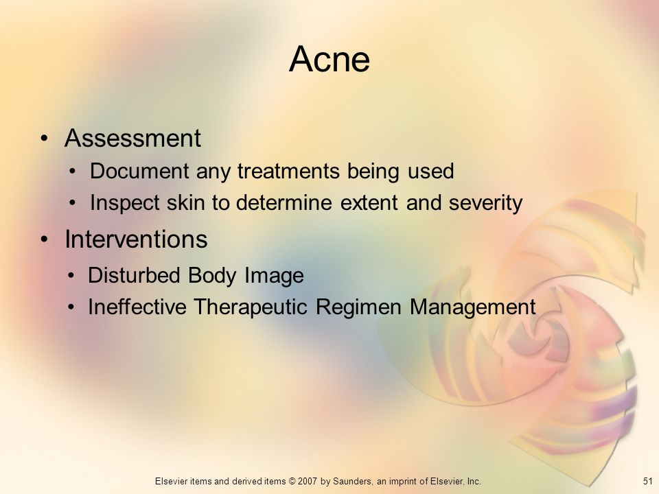 51Elsevier items and derived items © 2007 by Saunders, an imprint of Elsevier, Inc. Acne Assessment Document any treatments being used Inspect skin to