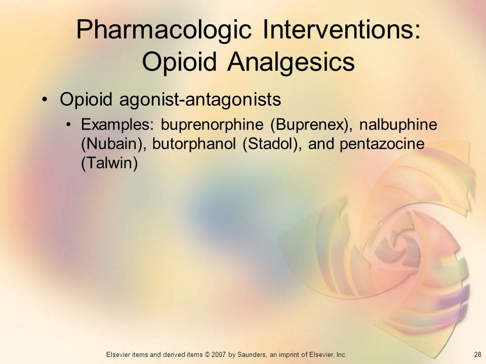 28Elsevier items and derived items © 2007 by Saunders, an imprint of Elsevier, Inc. Pharmacologic Interventions: Opioid Analgesics Opioid agonist-anta