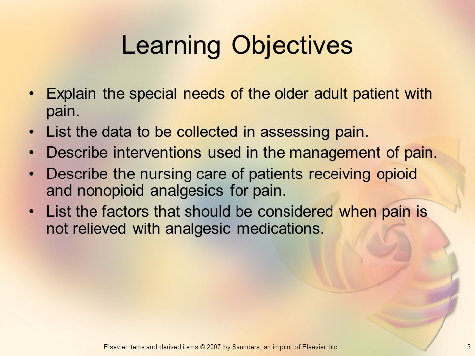 3Elsevier items and derived items © 2007 by Saunders, an imprint of Elsevier, Inc. Learning Objectives Explain the special needs of the older adult pa