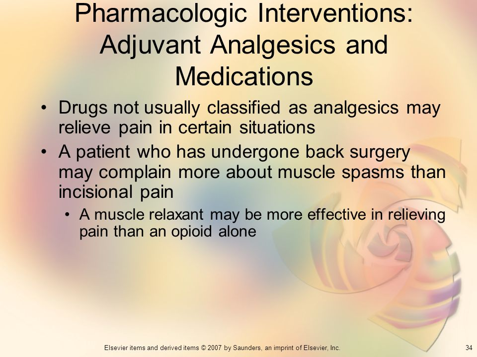 34Elsevier items and derived items © 2007 by Saunders, an imprint of Elsevier, Inc. Pharmacologic Interventions: Adjuvant Analgesics and Medications D