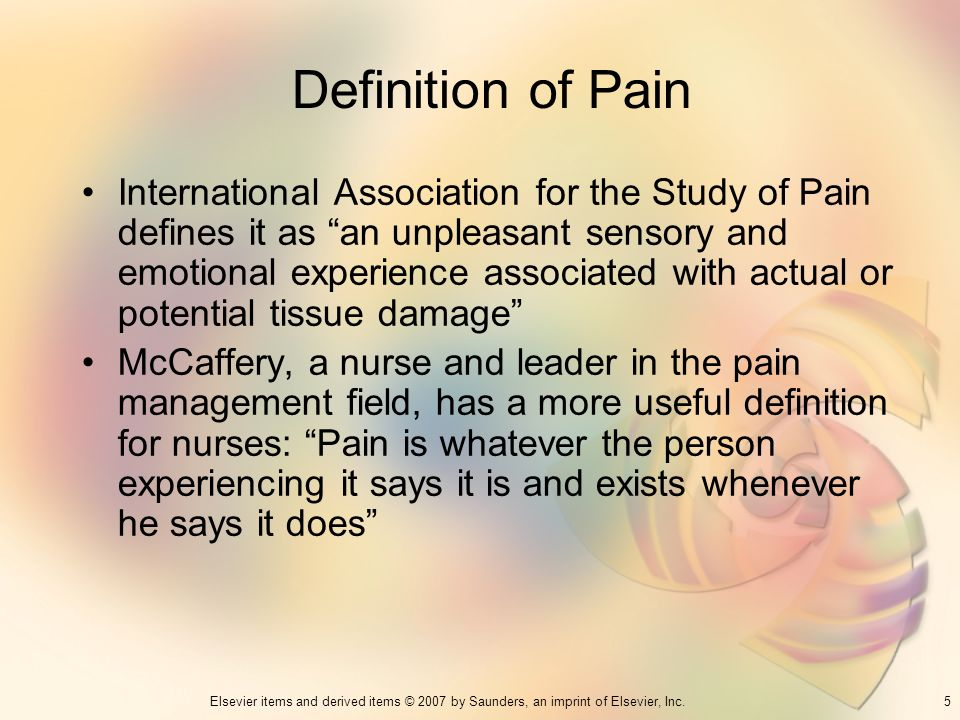 5Elsevier items and derived items © 2007 by Saunders, an imprint of Elsevier, Inc. Definition of Pain International Association for the Study of Pain