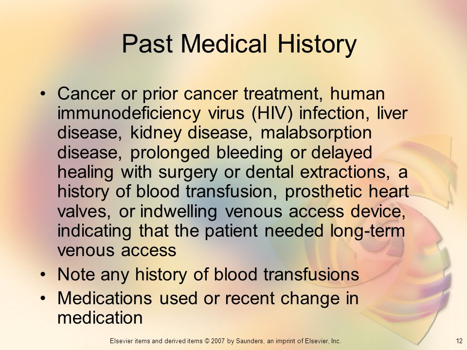 12Elsevier items and derived items © 2007 by Saunders, an imprint of Elsevier, Inc. Past Medical History Cancer or prior cancer treatment, human immun