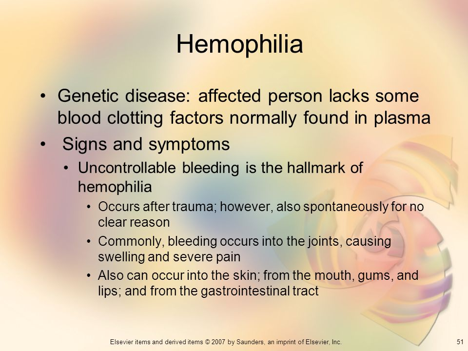 51Elsevier items and derived items © 2007 by Saunders, an imprint of Elsevier, Inc. Hemophilia Genetic disease: affected person lacks some blood clott