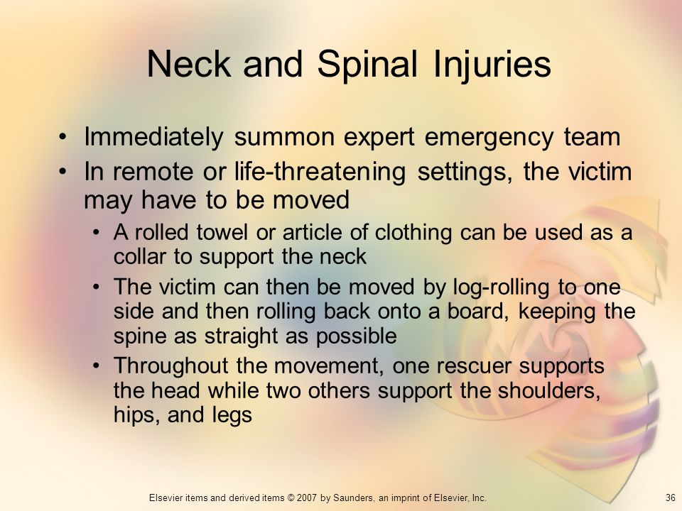36Elsevier items and derived items © 2007 by Saunders, an imprint of Elsevier, Inc. Neck and Spinal Injuries Immediately summon expert emergency team