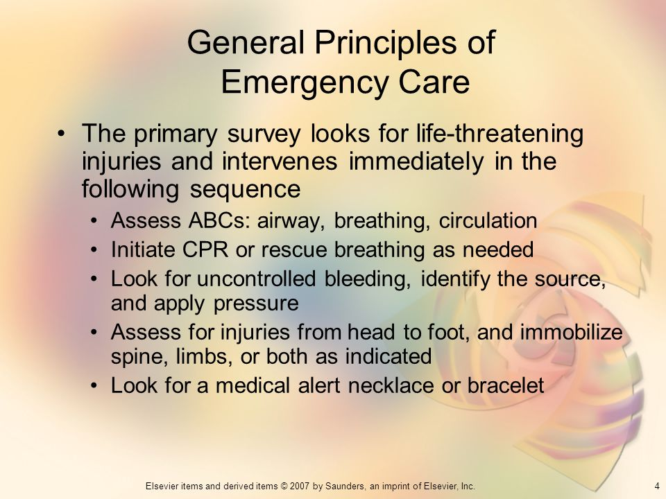 4Elsevier items and derived items © 2007 by Saunders, an imprint of Elsevier, Inc. General Principles of Emergency Care The primary survey looks for l