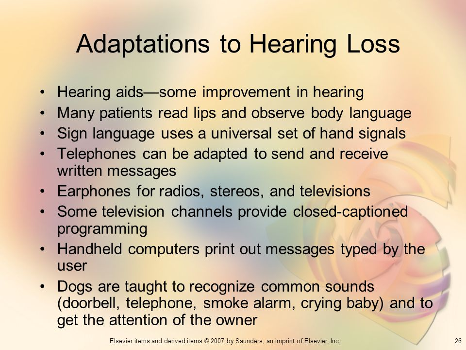 26Elsevier items and derived items © 2007 by Saunders, an imprint of Elsevier, Inc. Adaptations to Hearing Loss Hearing aidssome improvement in hearin