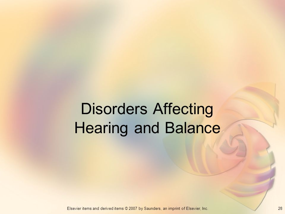 28Elsevier items and derived items © 2007 by Saunders, an imprint of Elsevier, Inc. Disorders Affecting Hearing and Balance