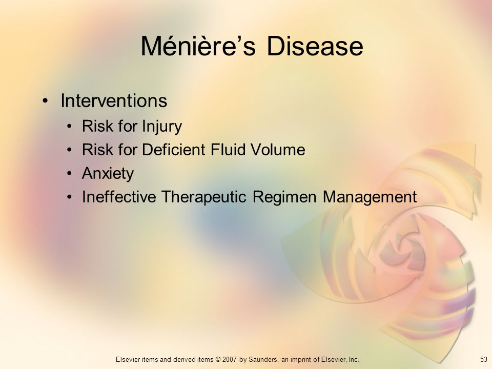 53Elsevier items and derived items © 2007 by Saunders, an imprint of Elsevier, Inc. Ménières Disease Interventions Risk for Injury Risk for Deficient