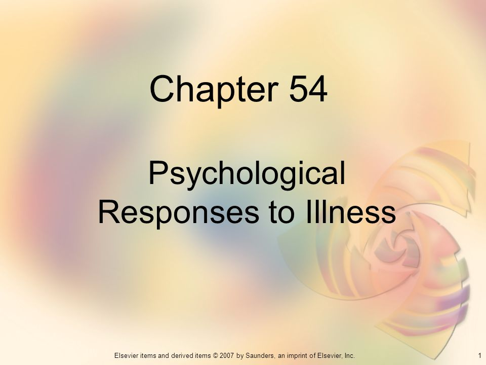 1Elsevier items and derived items © 2007 by Saunders, an imprint of Elsevier, Inc. Chapter 54 Psychological Responses to Illness