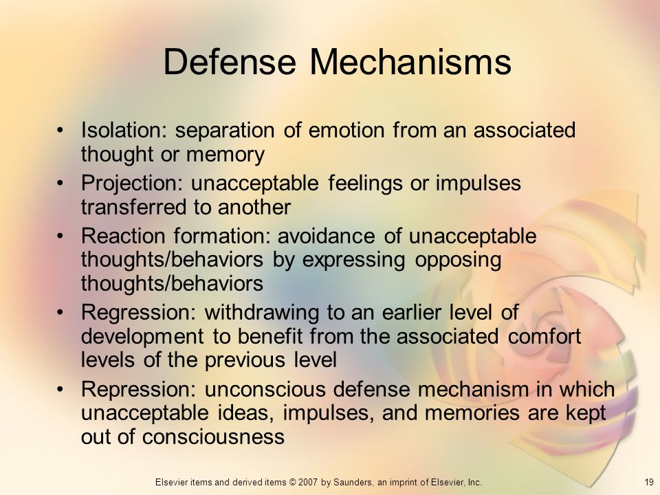 19Elsevier items and derived items © 2007 by Saunders, an imprint of Elsevier, Inc. Defense Mechanisms Isolation: separation of emotion from an associ