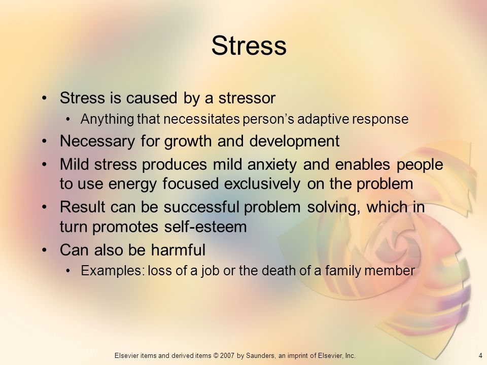 4Elsevier items and derived items © 2007 by Saunders, an imprint of Elsevier, Inc. Stress Stress is caused by a stressor Anything that necessitates pe