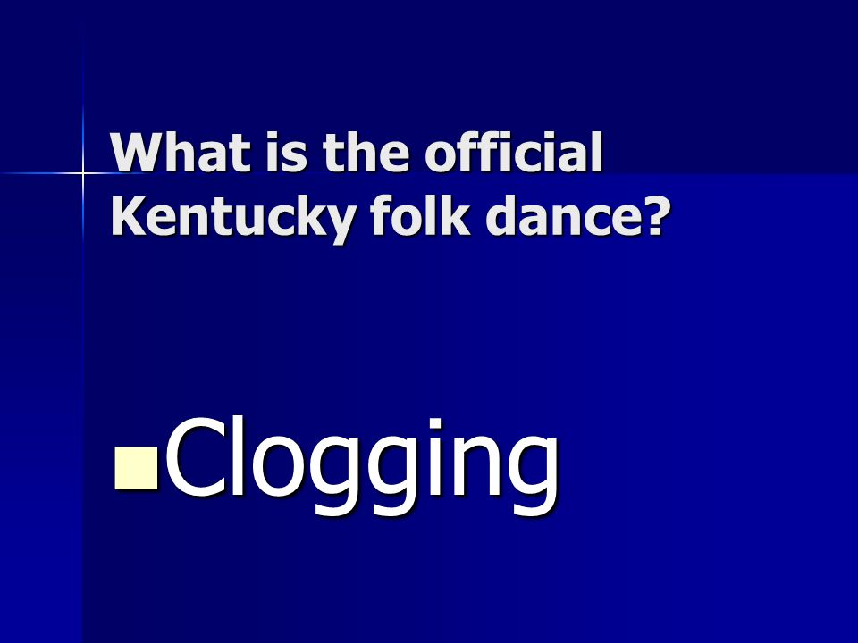 What is the official Kentucky folk dance? Clogging Clogging