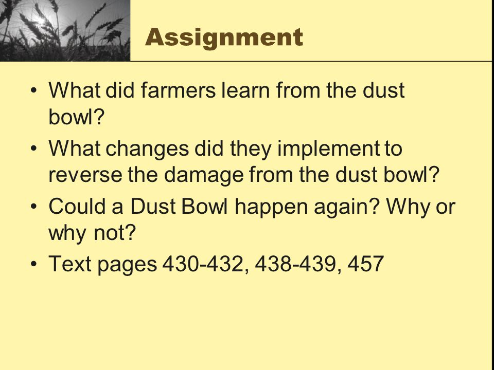 Assignment What did farmers learn from the dust bowl? What changes did they implement to reverse the damage from the dust bowl? Could a Dust Bowl happ