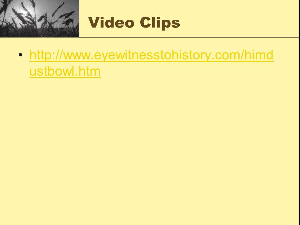 Video Clips http://www.eyewitnesstohistory.com/himd ustbowl.htmhttp://www.eyewitnesstohistory.com/himd ustbowl.htm