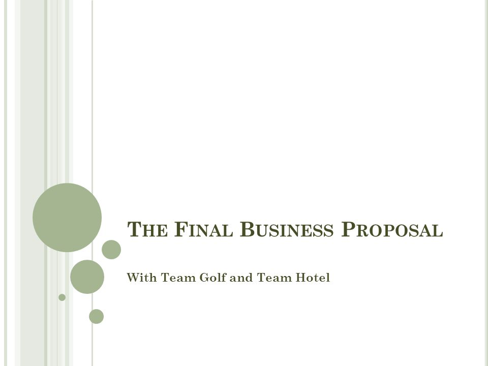 T HE F INAL B USINESS P ROPOSAL With Team Golf and Team Hotel