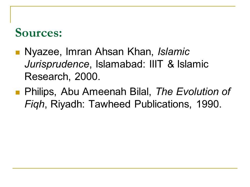 Sources: Nyazee, Imran Ahsan Khan, Islamic Jurisprudence, Islamabad: IIIT & Islamic Research, 2000. Philips, Abu Ameenah Bilal, The Evolution of Fiqh,