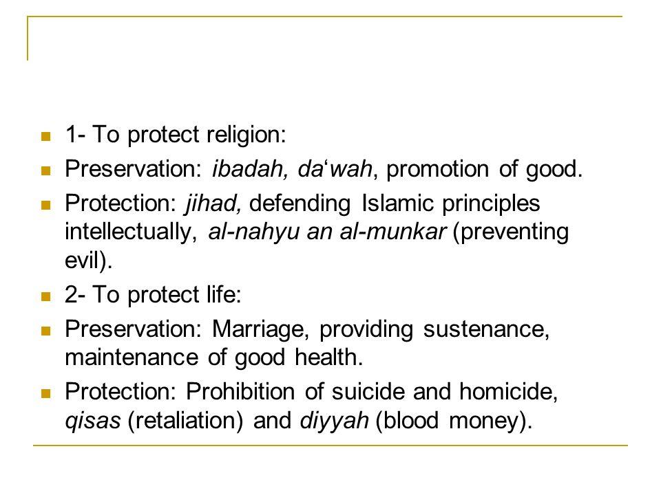 1- To protect religion: Preservation: ibadah, dawah, promotion of good. Protection: jihad, defending Islamic principles intellectually, al-nahyu an al