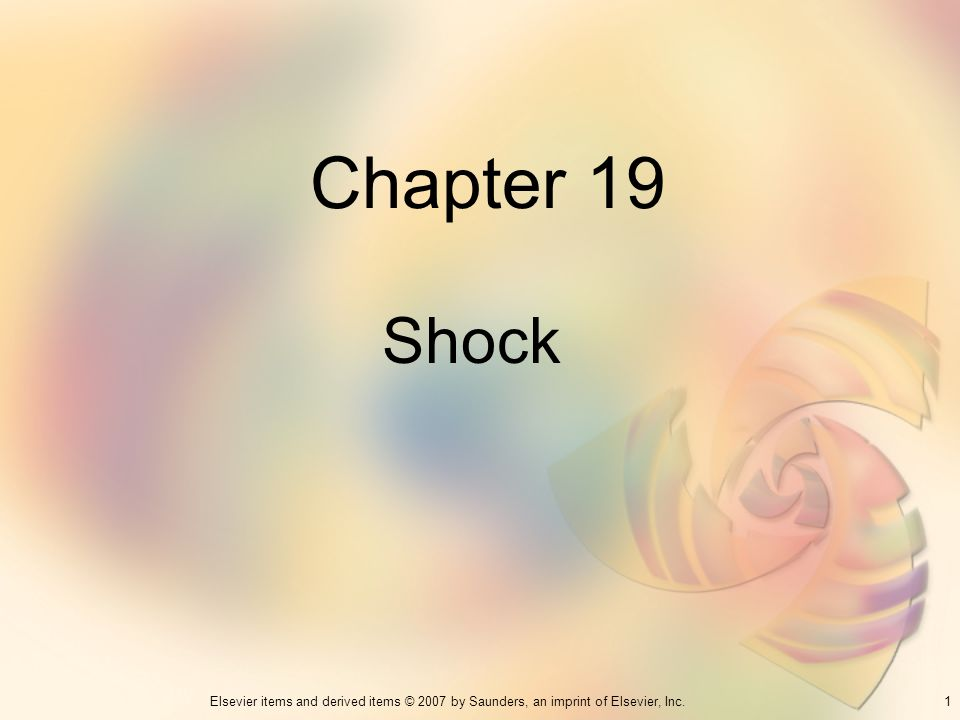 1Elsevier items and derived items © 2007 by Saunders, an imprint of Elsevier, Inc. Chapter 19 Shock