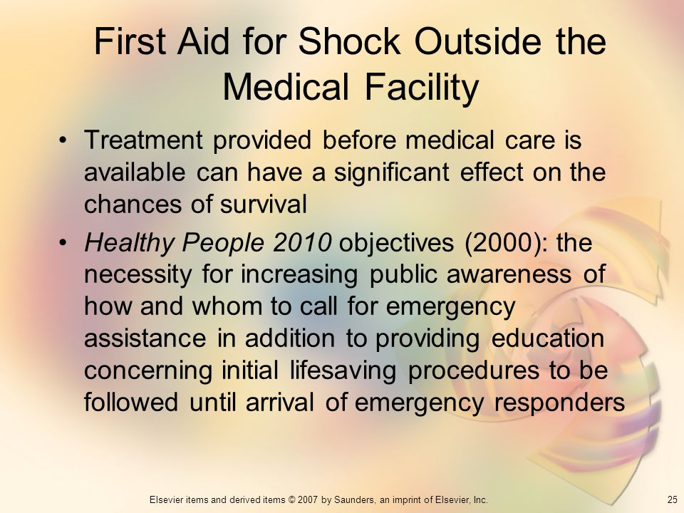 25Elsevier items and derived items © 2007 by Saunders, an imprint of Elsevier, Inc. First Aid for Shock Outside the Medical Facility Treatment provide