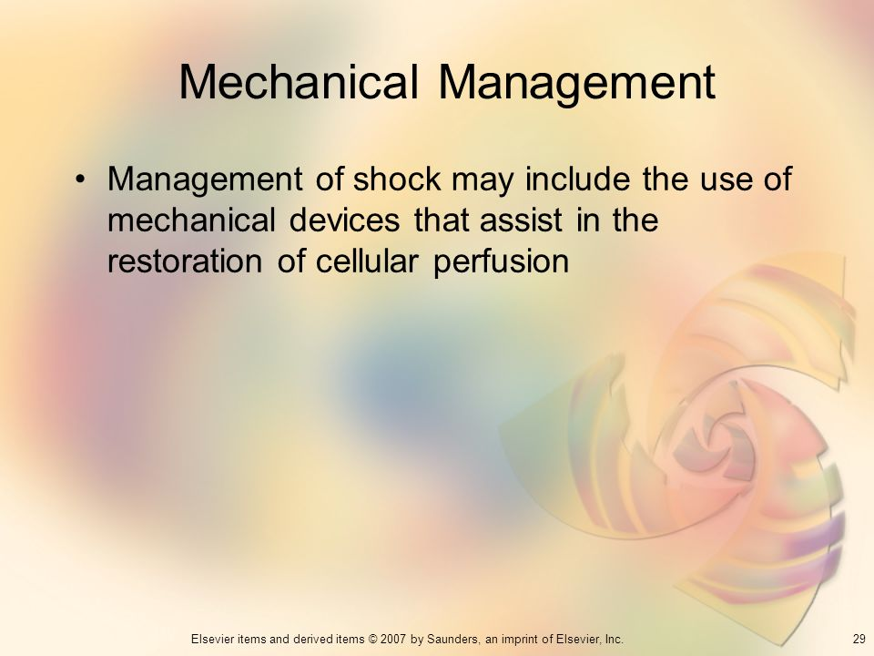 29Elsevier items and derived items © 2007 by Saunders, an imprint of Elsevier, Inc. Mechanical Management Management of shock may include the use of m