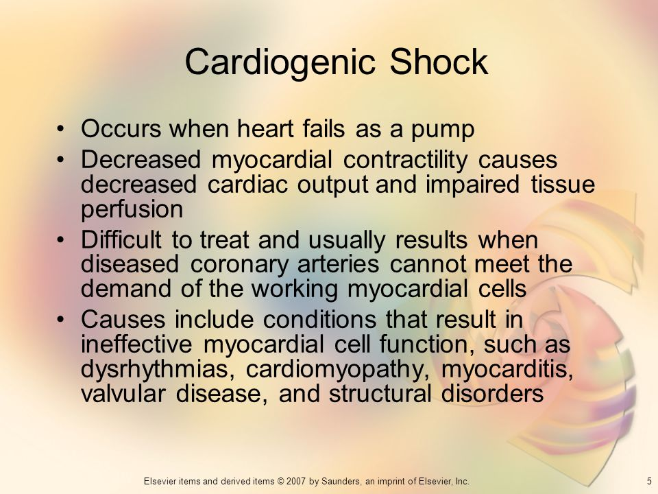 5Elsevier items and derived items © 2007 by Saunders, an imprint of Elsevier, Inc. Cardiogenic Shock Occurs when heart fails as a pump Decreased myoca