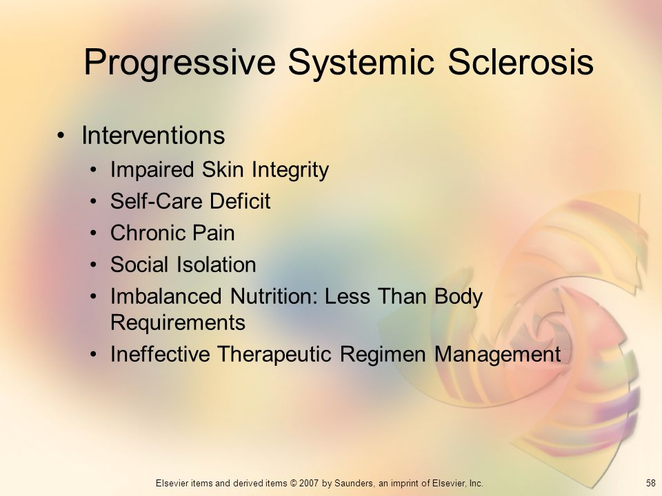 58Elsevier items and derived items © 2007 by Saunders, an imprint of Elsevier, Inc. Progressive Systemic Sclerosis Interventions Impaired Skin Integri