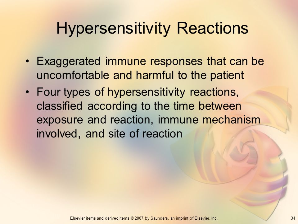 34Elsevier items and derived items © 2007 by Saunders, an imprint of Elsevier, Inc. Hypersensitivity Reactions Exaggerated immune responses that can b