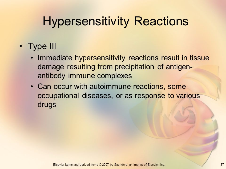 37Elsevier items and derived items © 2007 by Saunders, an imprint of Elsevier, Inc. Hypersensitivity Reactions Type III Immediate hypersensitivity rea