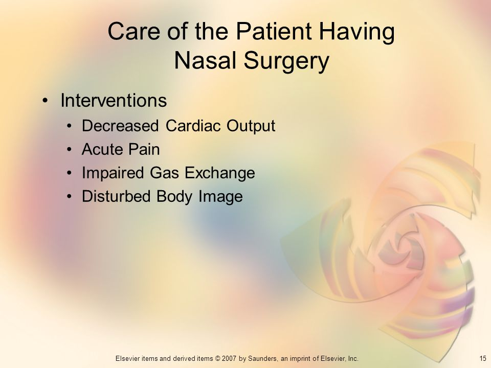 15Elsevier items and derived items © 2007 by Saunders, an imprint of Elsevier, Inc. Care of the Patient Having Nasal Surgery Interventions Decreased C