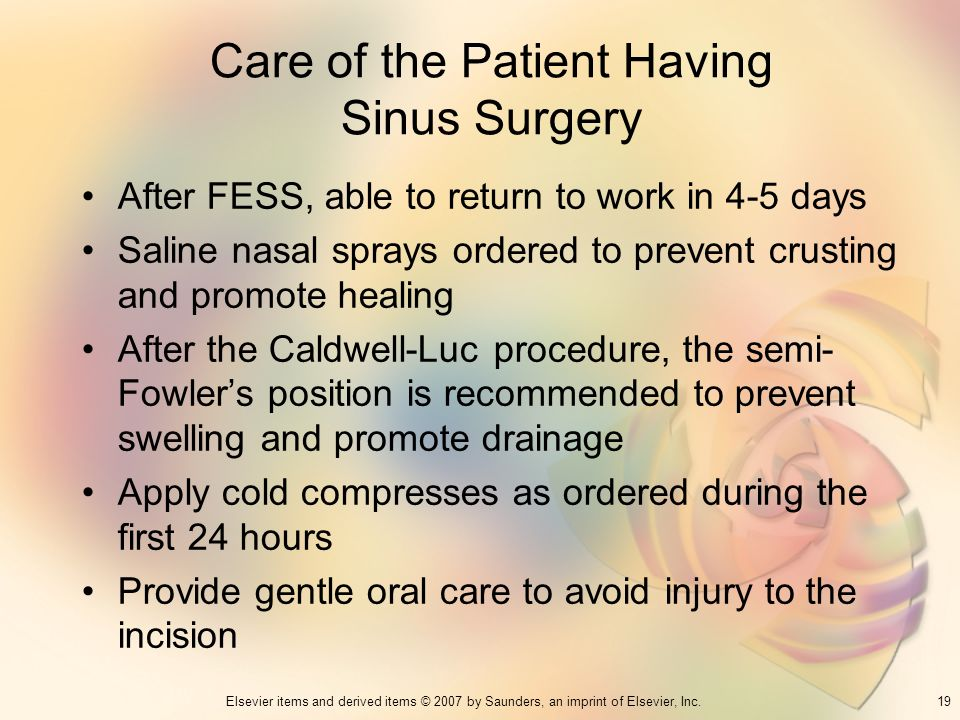 19Elsevier items and derived items © 2007 by Saunders, an imprint of Elsevier, Inc. Care of the Patient Having Sinus Surgery After FESS, able to retur