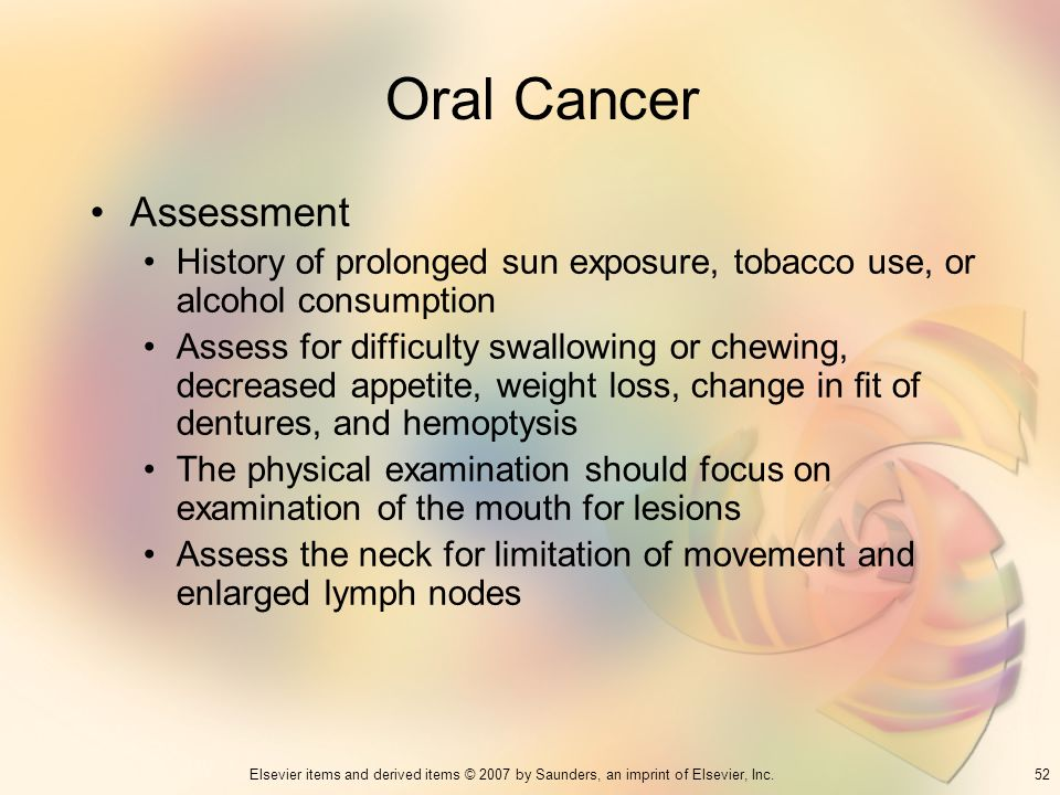 52Elsevier items and derived items © 2007 by Saunders, an imprint of Elsevier, Inc. Oral Cancer Assessment History of prolonged sun exposure, tobacco