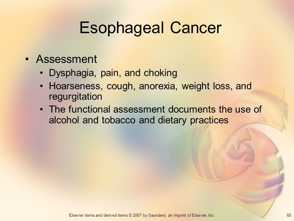 60Elsevier items and derived items © 2007 by Saunders, an imprint of Elsevier, Inc. Esophageal Cancer Assessment Dysphagia, pain, and choking Hoarsene