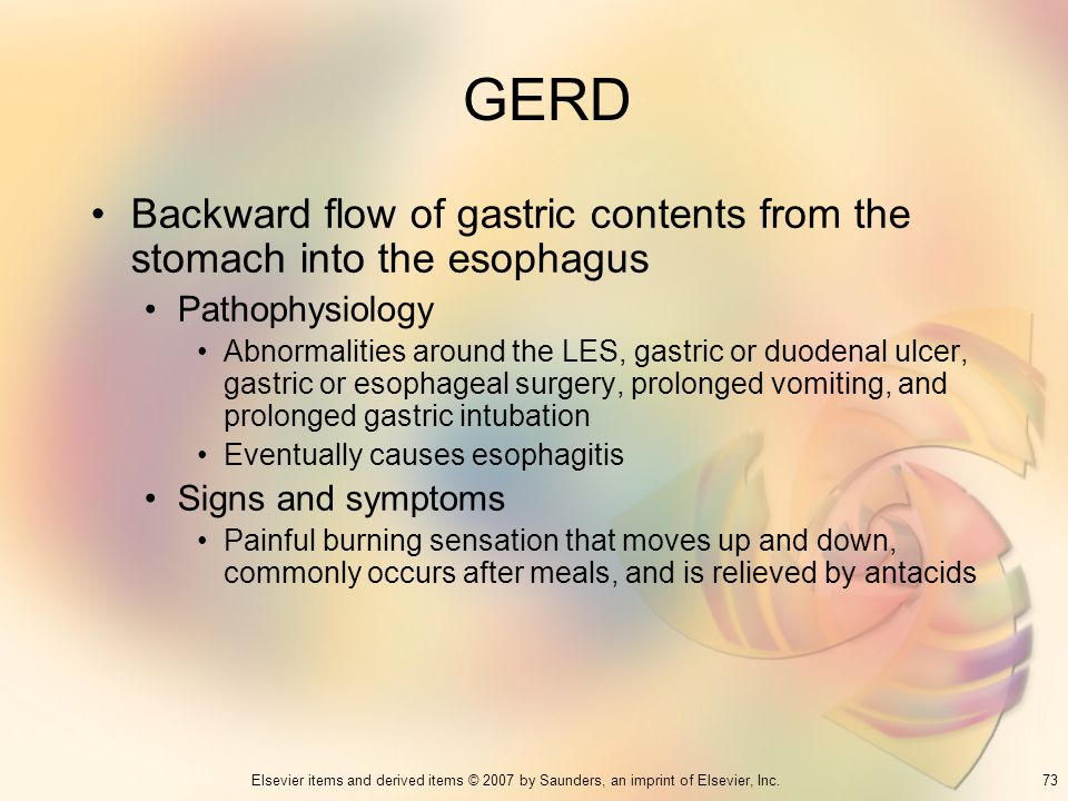 73Elsevier items and derived items © 2007 by Saunders, an imprint of Elsevier, Inc. GERD Backward flow of gastric contents from the stomach into the e