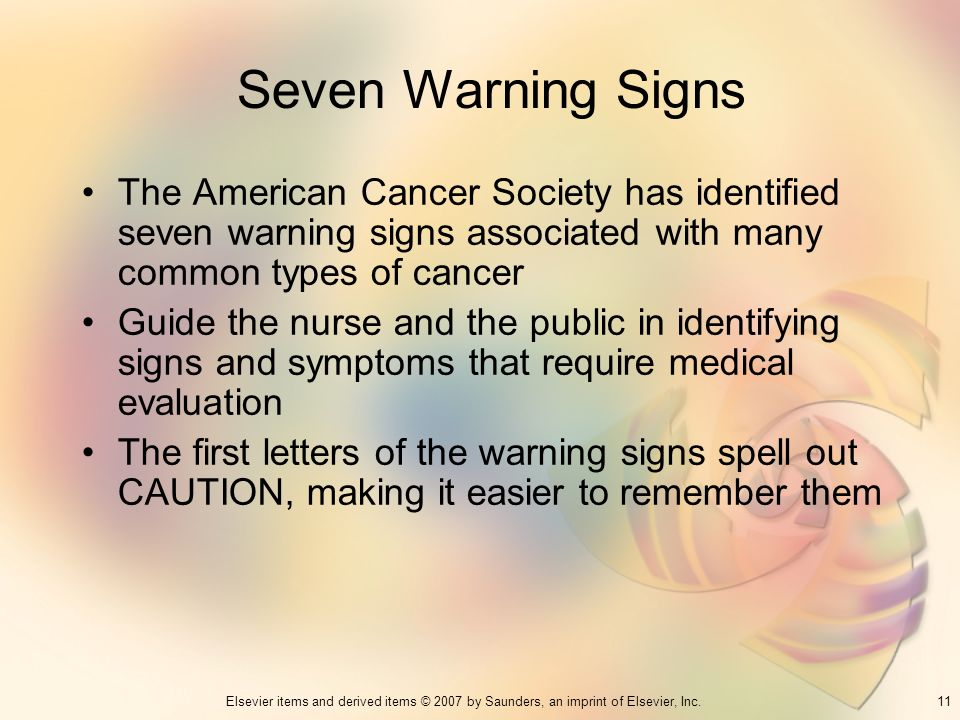 11Elsevier items and derived items © 2007 by Saunders, an imprint of Elsevier, Inc. Seven Warning Signs The American Cancer Society has identified sev