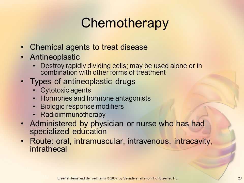 23Elsevier items and derived items © 2007 by Saunders, an imprint of Elsevier, Inc. Chemotherapy Chemical agents to treat disease Antineoplastic Destr
