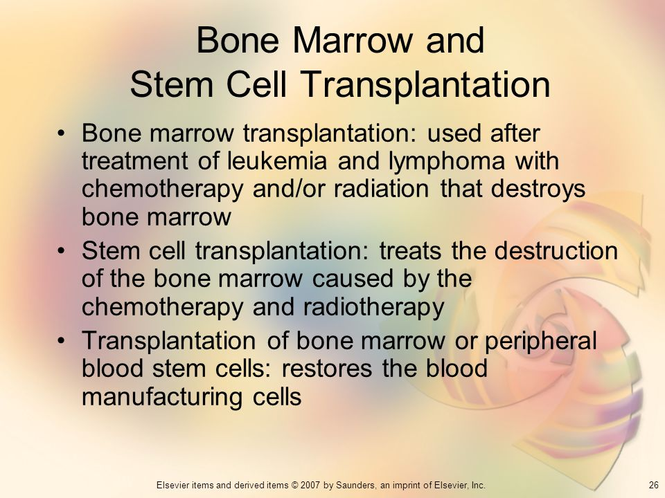 26Elsevier items and derived items © 2007 by Saunders, an imprint of Elsevier, Inc. Bone Marrow and Stem Cell Transplantation Bone marrow transplantat