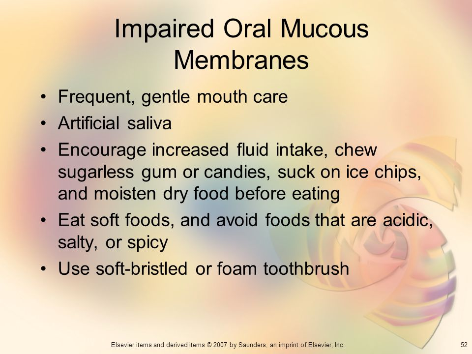 52Elsevier items and derived items © 2007 by Saunders, an imprint of Elsevier, Inc. Impaired Oral Mucous Membranes Frequent, gentle mouth care Artific