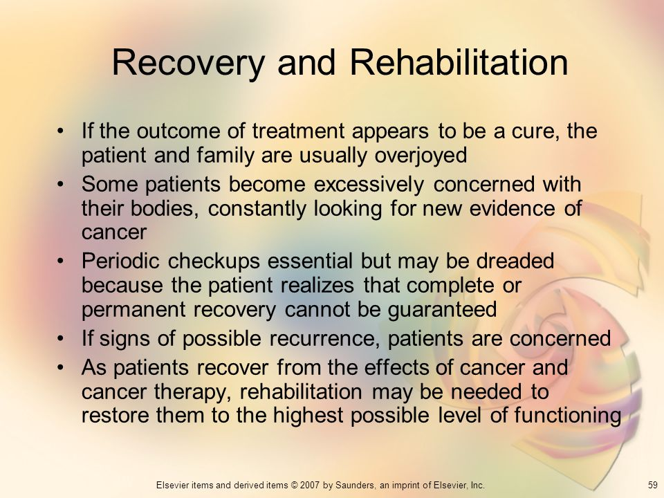 59Elsevier items and derived items © 2007 by Saunders, an imprint of Elsevier, Inc. Recovery and Rehabilitation If the outcome of treatment appears to