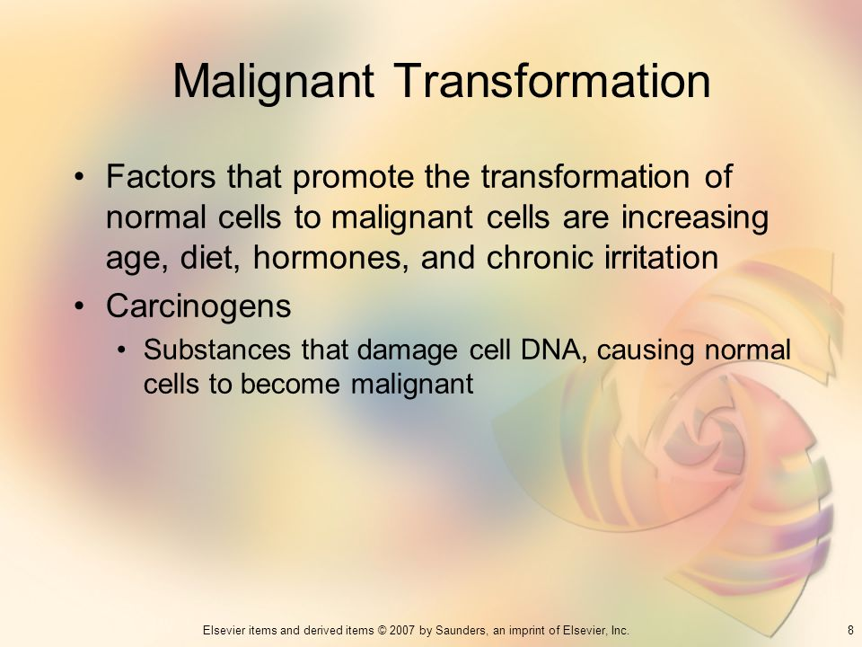 8Elsevier items and derived items © 2007 by Saunders, an imprint of Elsevier, Inc. Malignant Transformation Factors that promote the transformation of