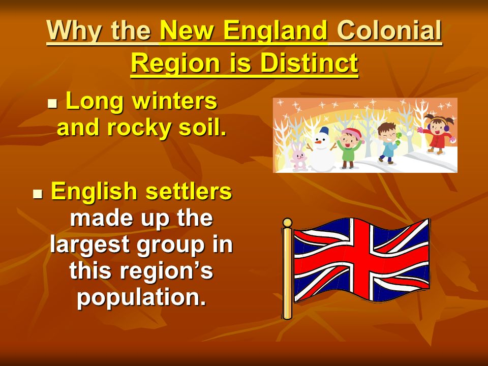 Why the New England Colonial Region is Distinct Long winters and rocky soil. Long winters and rocky soil. English settlers made up the largest group i