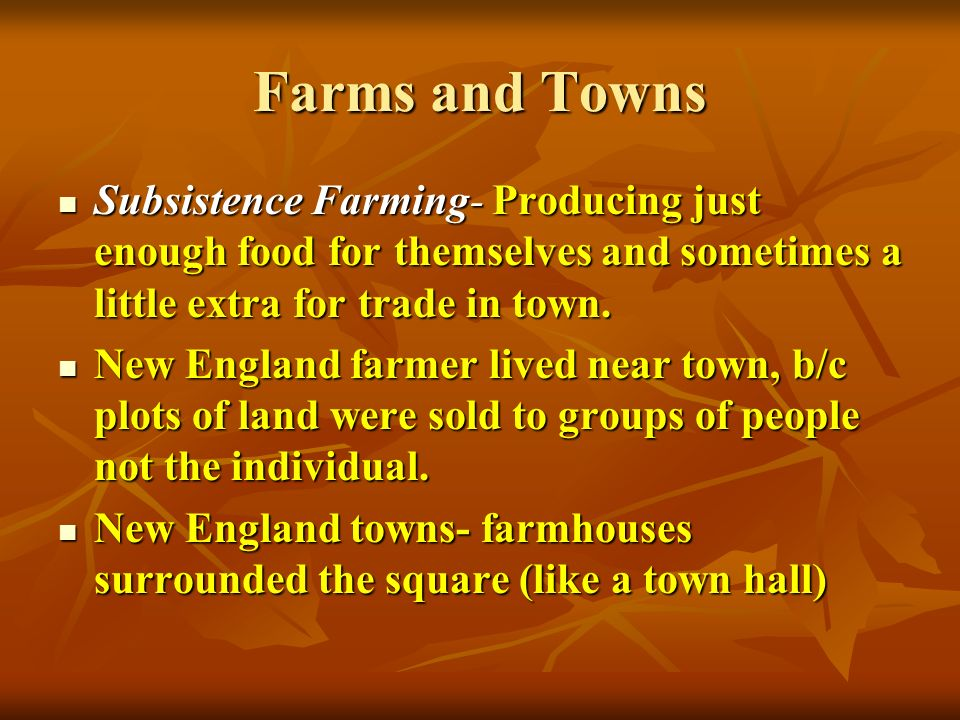 Farms and Towns Subsistence Farming- Producing just enough food for themselves and sometimes a little extra for trade in town. Subsistence Farming- Pr