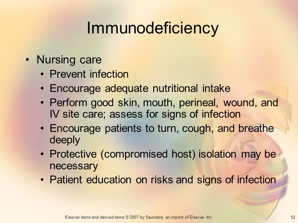 52Elsevier items and derived items © 2007 by Saunders, an imprint of Elsevier, Inc. Immunodeficiency Nursing care Prevent infection Encourage adequate