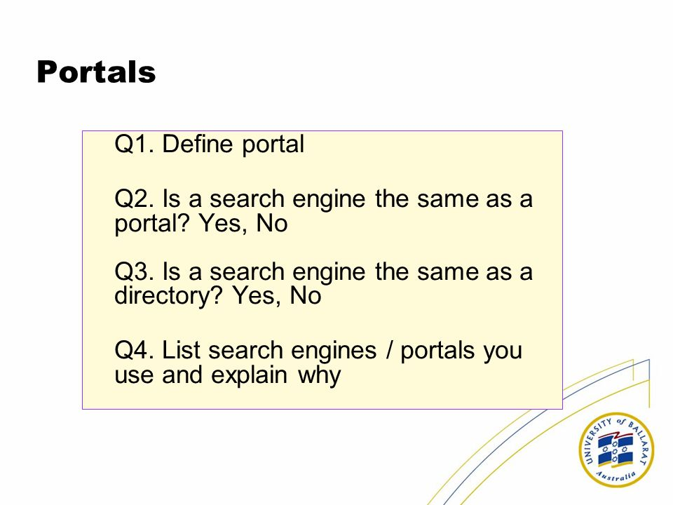 Portals Q1. Define portal Q2. Is a search engine the same as a portal.
