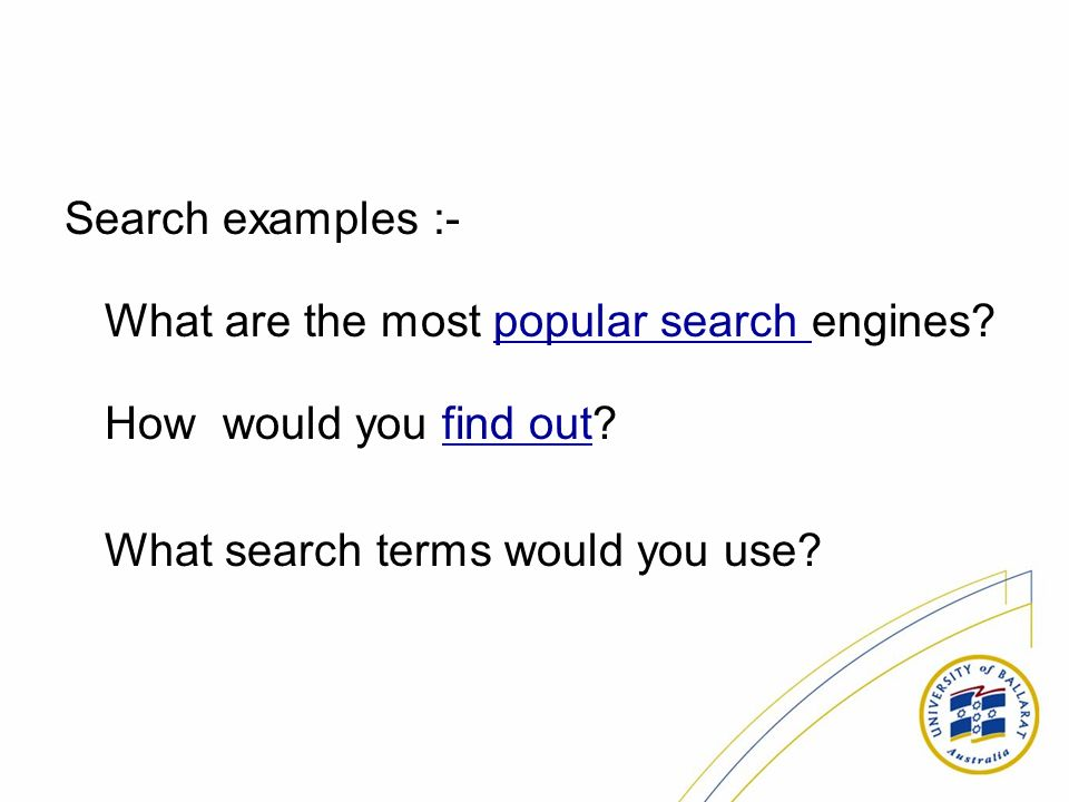 Search examples :- What are the most popular search engines.