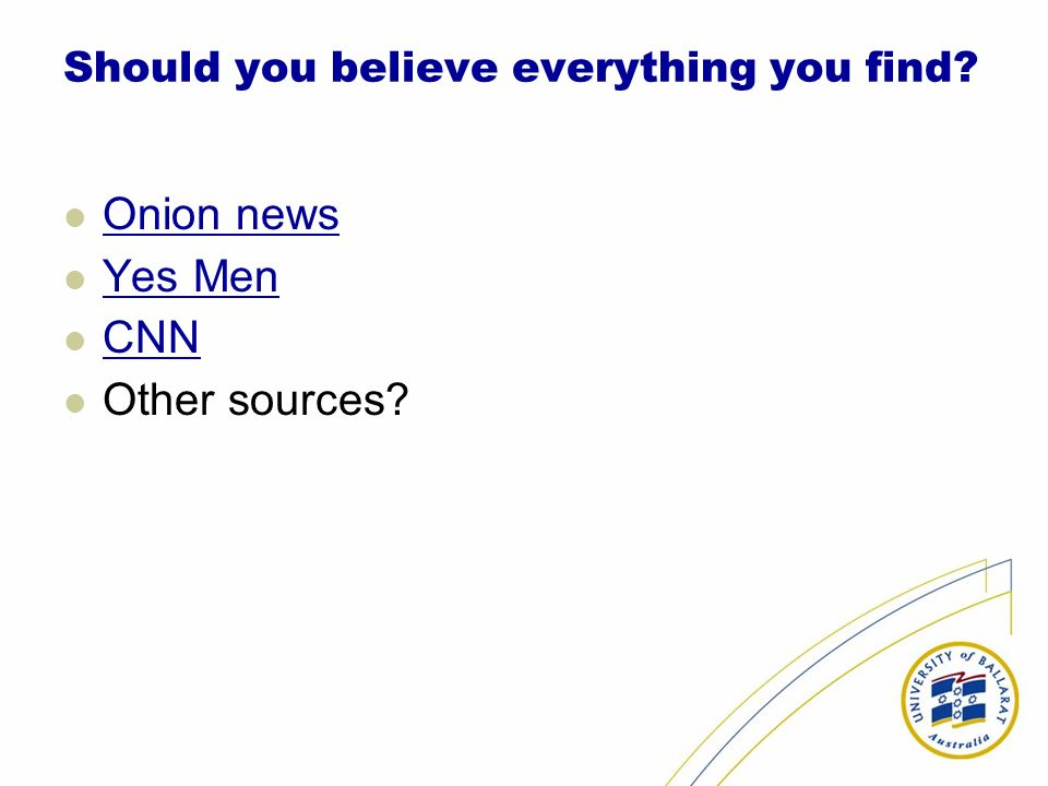 Should you believe everything you find Onion news Yes Men CNN Other sources