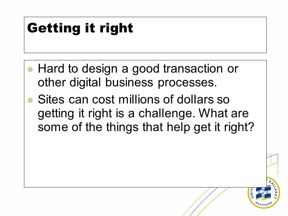 Getting it right Hard to design a good transaction or other digital business processes.
