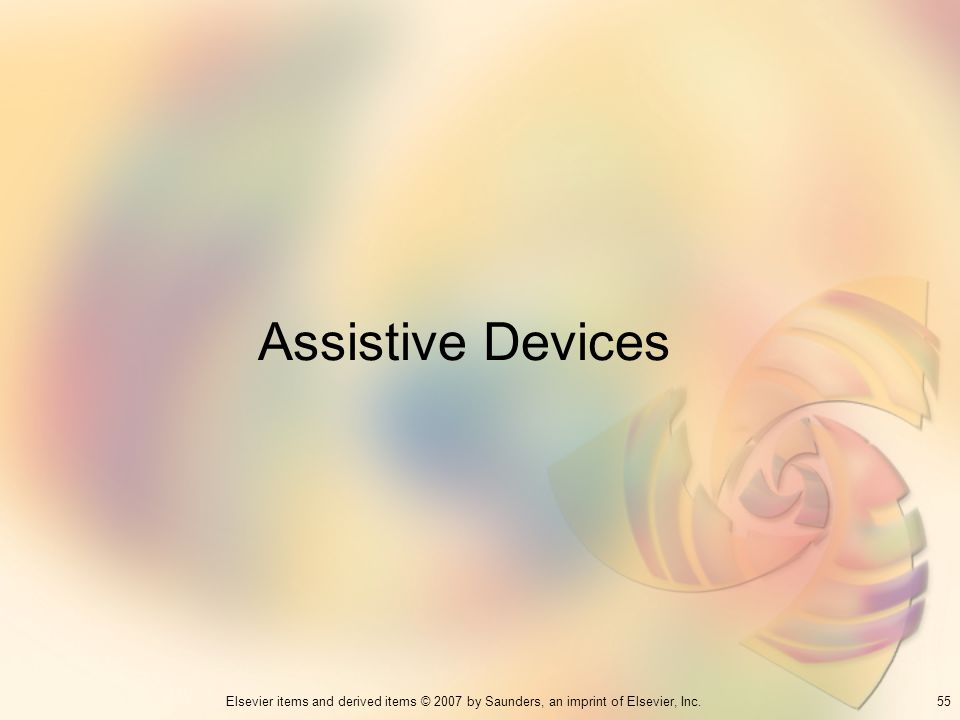 55Elsevier items and derived items © 2007 by Saunders, an imprint of Elsevier, Inc. Assistive Devices