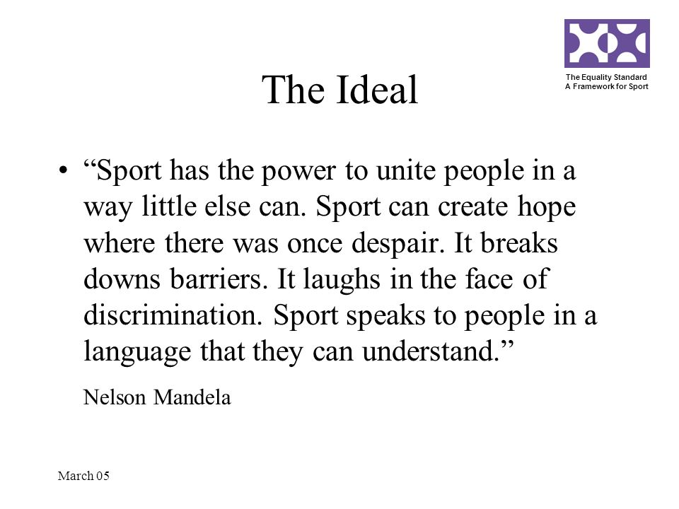 The Equality Standard A Framework for Sport March 05 The Ideal Sport has the power to unite people in a way little else can.